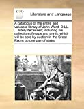 A Catalogue of the Entire and Valuable Library of John Ward, D Ll Lately Deceased; Including His Collection of Maps and Prints, See Notes Multiple Contributors, 0699155355