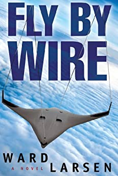 Fly By Wire: A Jammer Davis Thriller by [Larsen, Ward]