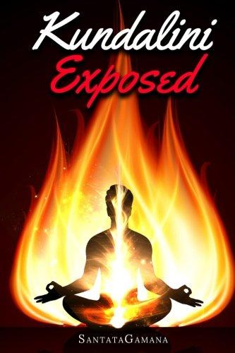 Kundalini Exposed: Disclosing the Cosmic Mystery of Kundalini. The Ultimate Guide to Kundalini Yoga, Kundalini Awakening, Rising, and Reposing on its Hidden Throne. (Real Yoga) (Volume 3)
