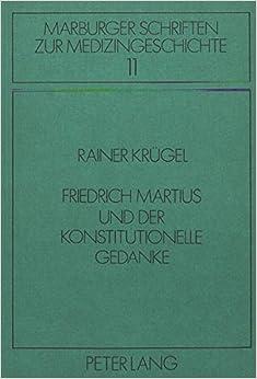 Friedrich Martius Und Der Konstitutionelle Gedanke (Marburger Schriften Zur Medizingeschichte)