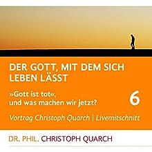Der Gott, mit dem sich leben lässt (Gott ist tot, und was machen wir jetzt? 6) Rede von Christoph Quarch Gesprochen von: Christoph Quarch
