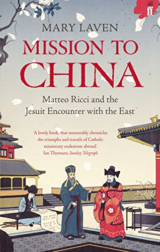 (Mission to China: Matteo Ricci and the Jesuit Encounter with the East)