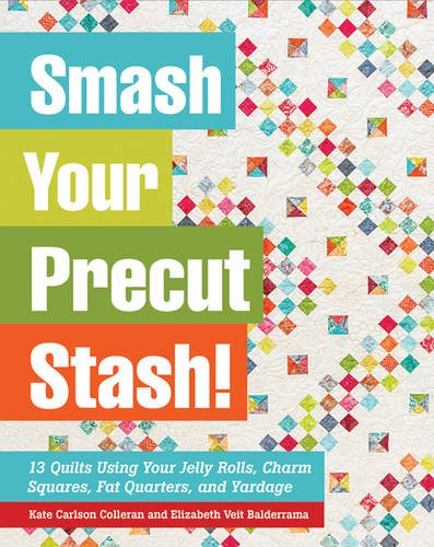 Smash Your Precut Stash!: 13 Quilts Using Your Jelly Rolls,