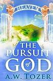 The Pursuit of God, A. W. Tozer, 1453874275