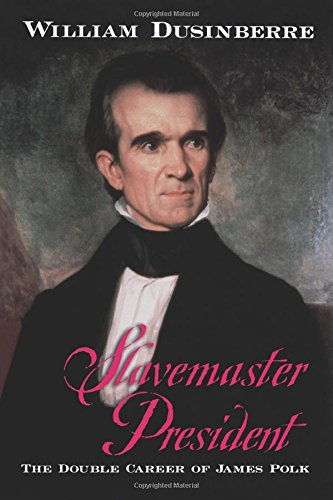 Slavemaster President: The Double Career of James Polk