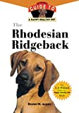 The Rhodesian Ridgeback: An Owner′s Guide to a Happy Healthy Pet
