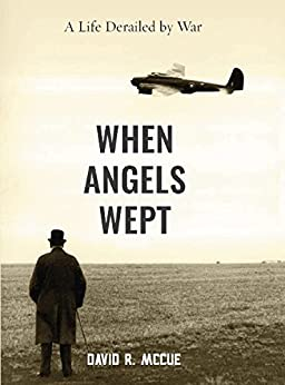 When Angels Wept: A Life Derailed by War by [McCue, David]