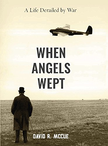 When Angels Wept: A Life Derailed by War