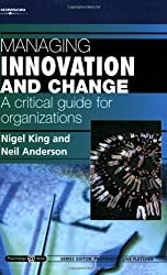 Managing Innovation and Change: A Critical Guide for Organizations: Psychology @ Work Series (Psychology at Work Series)