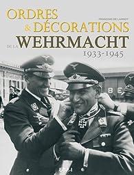 Ordres et décorations de la Wehrmacht 1933-1945 par François de Lannoy