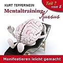 Manifestieren leicht gemacht (Mentaltraining-Kursus - Teil 7) Hörbuch von Kurt Tepperwein Gesprochen von: Kurt Tepperwein