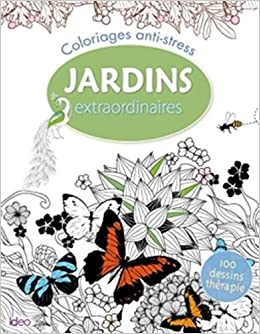 Jardins Extraordinaires Coloriages Anti Stress Collectif