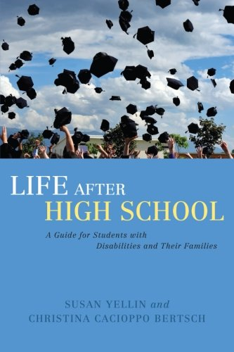 Life After High School: A Guide for Students with Disabilities and Their Families