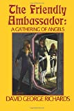 The Friendly Ambassador: a Gathering of Angels, David Richards, 1468155342