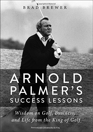 Arnold Palmer's Success Lessons: Wisdom on Golf, Business, and Life from the King of Golf - Persistence Golf
