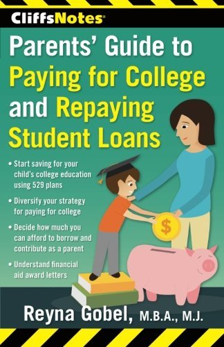 CliffsNotes Parents' Guide to Paying for College and Repaying Student Loans by Reyna Gobel (2015-10-20)