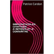IMMIGRATION : LES CITATIONS A RETENIR ET A CONNAITRE (French Edition)