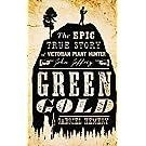 Green Gold: The Epic True Story of Victorian Plant Hunter John Jeffrey