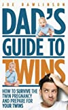 Download Dad's Guide to Twins: How to Survive the Twin Pregnancy and Prepare for Your Twins in PDF ePUB Free Online