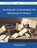 An Enquiry Concerning the Principles of Morals - the Original Classic Edition, David Hume, 1486149804