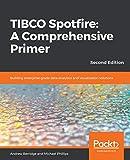TIBCO Spotfire: A Comprehensive Primer: Building enterprise-grade data analytics and visualization solutions, 2nd Edition