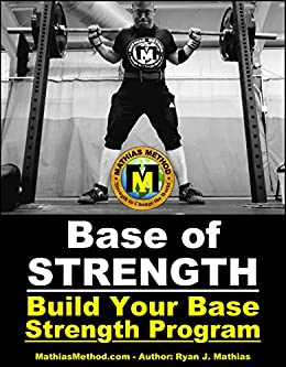Base Of Strength: Build Your Base Strength Program by [Mathias, Ryan J.]