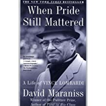 When Pride Still Mattered: A Life Of Vince Lombardi