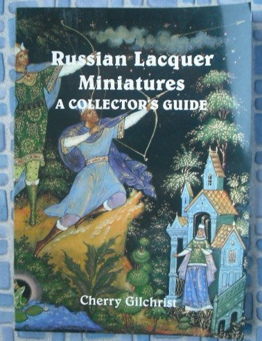 Russian Lacquer Miniatures: A Collector's Guide by CHERRY GILCHRIST (1999-05-03)