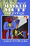 The Adventures of Masked Mutt - Beginnings, Jason Brooks, 1456521144