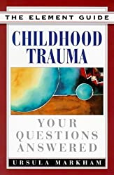 Childhood Trauma: Your Questions Answered (Element Guides) by Ursula Markham (1998-02-05)