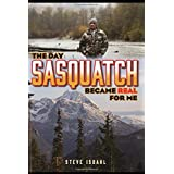 The Day Sasquatch Became Real For Me