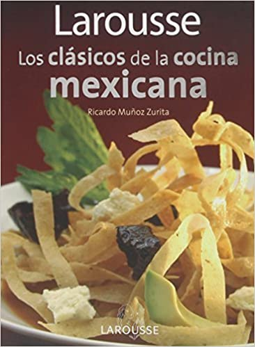 Larousse Los clasicos de la cocina mexicana: Larousse Classics of Mexican Cuisine (Spanish Edition) by Larousse (Mexico), Editors of (2011) Paperback: ...