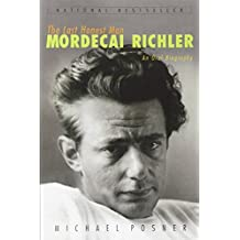 The Last Honest Man: Mordecai Richler: An Oral Biography