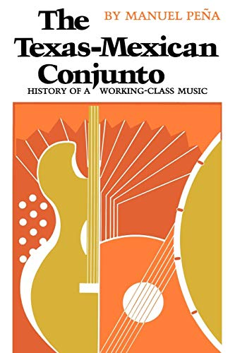The Texas-Mexican Conjunto: History of a Working-class Music (Mexican American Monographs ; No. 9)