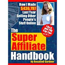 The Super Affiliate Handbook: How I Made $436,797 Last Year Selling Other People's Stuff Online by Rosalind Gardner (2003-06-03)