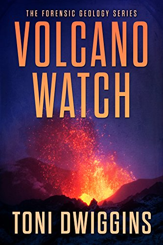 Volcano Watch (The Forensic Geology Series Book 3) by [Dwiggins, Toni]