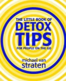 The Little Book of Detox Tips for People on the Go, Michael Van Straten, 1844004740