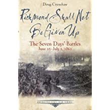 Richmond Shall Not Be Given Up: The Seven Days' Battles, June 25-July 1, 1862 (Emerging Civil War Series)