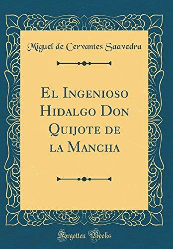 El Ingenioso Hidalgo Don Quijote de la Mancha (Classic Reprint) (Spanish Edition)