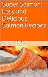 Super Salmon: Easy and Delicious Salmon Recipes (English Edition)