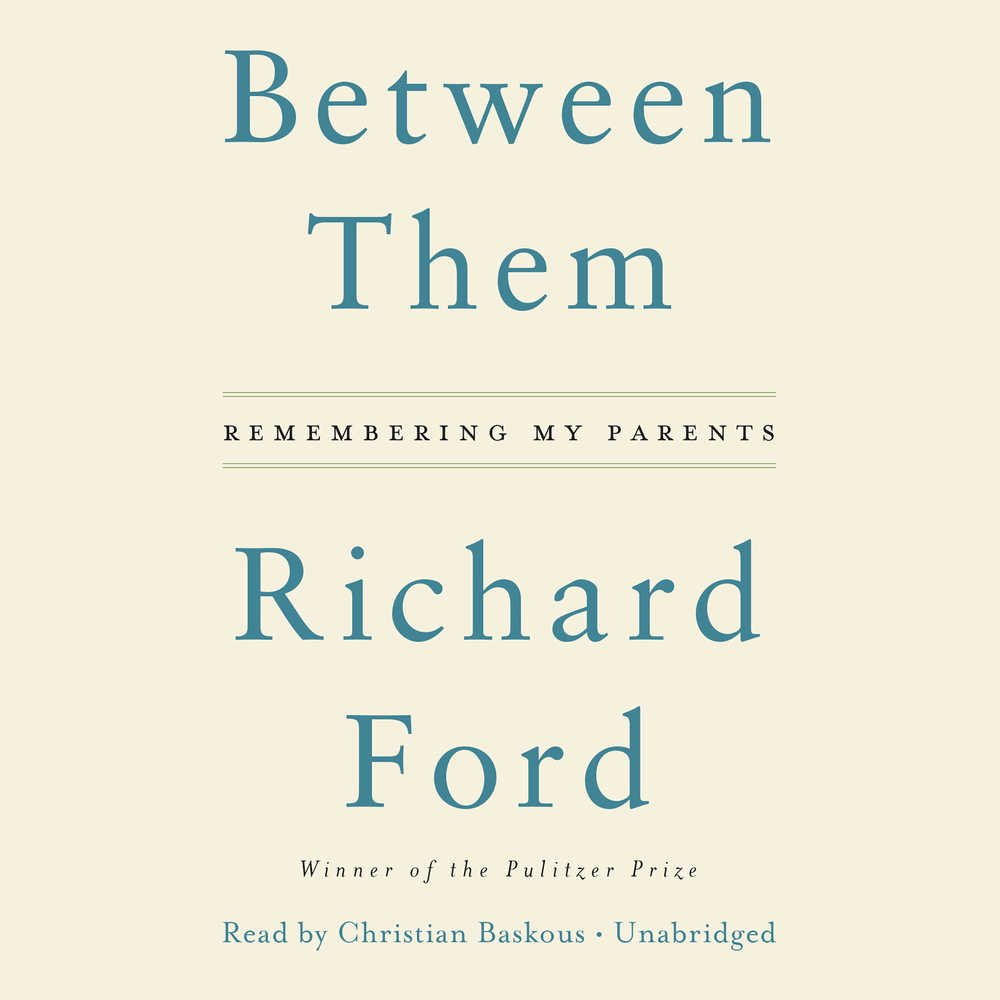 Between Them: Remembering My Parents: Richard Ford: 9781538415924:  Amazon: Books