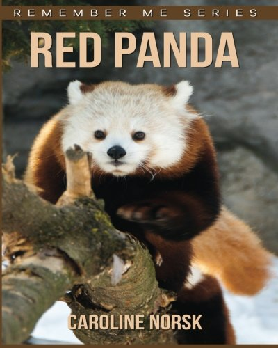 Read Online Red Panda: Amazing Photos & Fun Facts Book About Red Panda For Kids (Remember Me Series) pdf