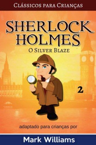 Sherlock Holmes adaptado para Crianças : O Silver Blaze (Clássicos para Crianças) (Volume 2) (Portuguese - Para Blaze