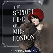 The Secret Life of Mrs. London Audiobook by Rebecca Rosenberg Narrated by Elisabeth Rodgers