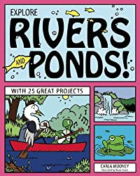 EXPLORE RIVERS AND PONDS!: WITH 25 GREAT PROJECTS (Explore Your World)