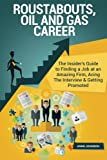 Roustabouts, Oil and Gas Career (Special Edition): The Insider's Guide to Finding a Job at an Amazing Firm, Acing The Interview & Getting Promoted