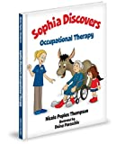 Sophia Discovers Occupational Therapy, Nicole Thompson, 1620860465