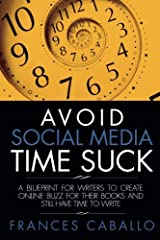 Avoid Social Media Time Suck: A Blueprint for Writers to Create Online Buzz for Their Books and Still Have Time to Write Paperback