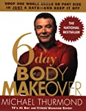 6-Day Body Makeover, Michael Thurmond, 0446695572