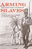 img - for Arming Slaves: From Classical Times to the Modern Age (The David Brion Davis Series) book / textbook / text book